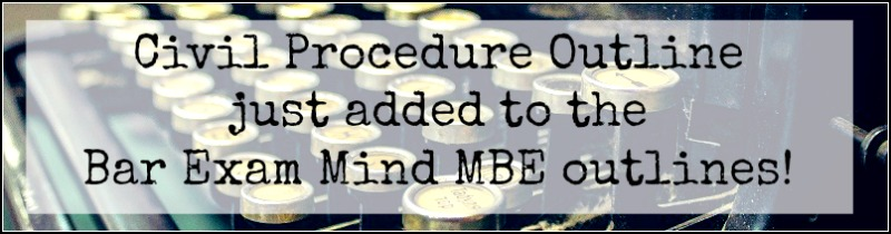 Civil Procedure Outline Added to MBE Outlines